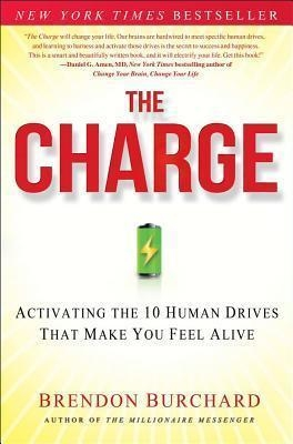 The Charge : Activating the 10 Human Drives That Make You Feel Alive by Brendon Burchard