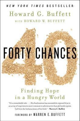 40 Chances: Finding Hope in a Hungry World by Howard G. Buffett
