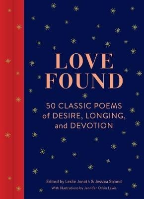 Love Found: 50 Classic Poems of Desire, Longing, and Devotion by Jennifer Orkin Lewis