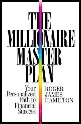 The Millionaire Master Plan : Your Personalized Path to Financial Success by Roger James Hamilton