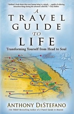 Travel Guide to Life: Transforming Yourself from Head to Soul by Anthony Destefano