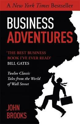Business Adventures : Twelve Classic Tales from the World of Wall Street by John Brooks