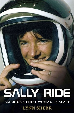 Sally Ride America's first woman in space by Lynn Sherr