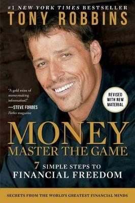 Money Master the Game : 7 Simple Steps to Financial Freedom by Tony Robbins