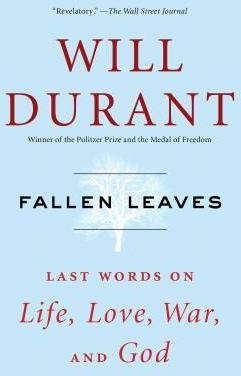 Fallen Leaves : Last Words on Life, Love, War, and God by Will Durant