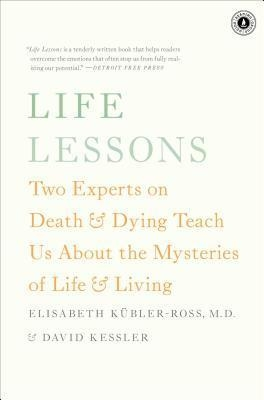 Life Lessons : Two Experts on Death & Dying Teach Us about the Mysteries of Life & Living by Elisabeth Kübler-Ross