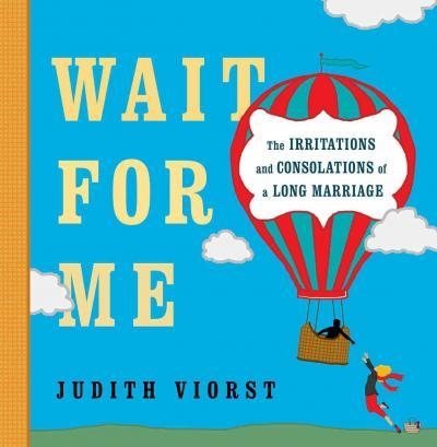 Wait for Me : And Other Poems About the Irritations and Consolations of a Long Marriage
