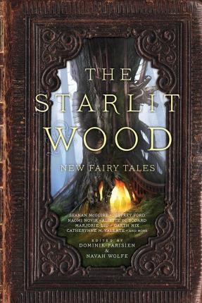 The Starlit Wood : New Fairy Tales edited by Dominik Parisien / Navah Wolfe