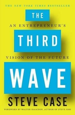 The Third Wave : An Entrepreneur's Vision of the Future by Steve Case