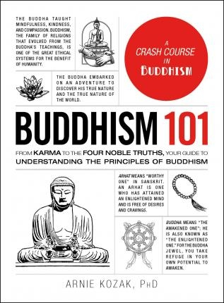 Buddhism 101 : From Karma to the Four Noble Truths, Your Guide to Understanding the Principles of Buddhism