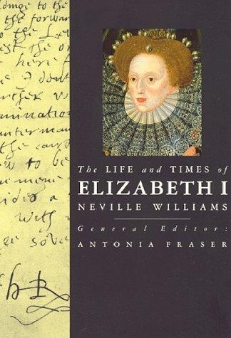 The Life and Times of Elizabeth I by Neville Williams