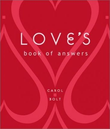 Love's Book of Answers by Carol Bolt