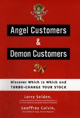 Angel Customers & Demon Customers : Discover Which Is Which, and Turbo-Charge Your Stock by Larry Seloen