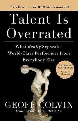 Talent Is Overrated : What Really Separates World-Class Performers from Everybody Else by Geoff Colvin