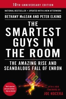 The Smartest Guys in the Room : The Amazing Rise and Scandalous Fall of Enron by Bethany McLean / Peter Elkind