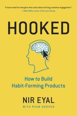 Hooked : How to Build Habit-Forming Products by Nir Eyal