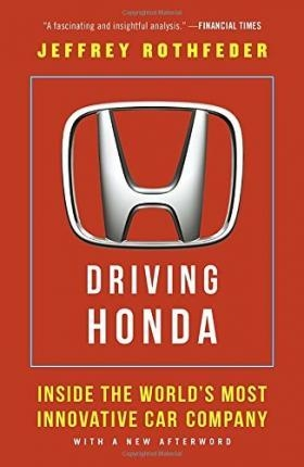 Driving Honda : Inside the World's Most Innovative Car Company by Jeffrey Rothfeder
