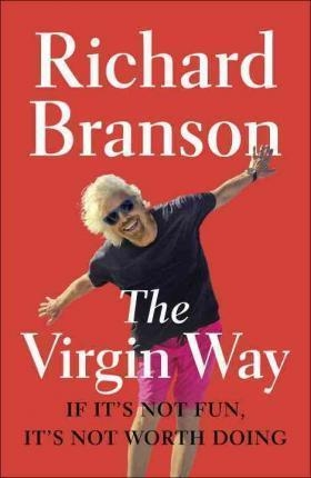 The Virgin Way : If It's Not Fun, It's Not Worth Doing by Sir Richard Branson