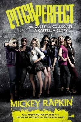 Pitch Perfect (Movie Tie-In): The Quest For Collegiate A Cappella Glory by Mickey Rapkin
