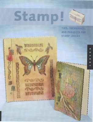 Stamp! : Tips, Techniques and Projects for Stamp Lovers