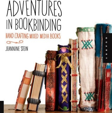 Adventures in Bookbinding : Handcrafting Mixed-Media Books by Jeannine Stein