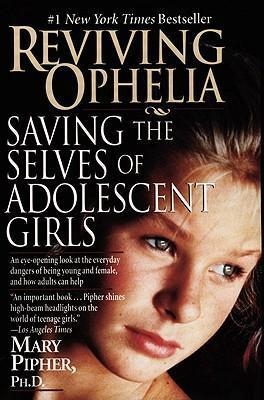 Reviving Ophelia : Saving the Selves of Adolescent Girls by Mary Pipher