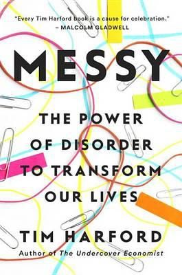 Messy : The Power of Disorder to Transform Our Lives by Tim Harford