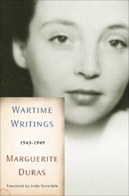 Wartime Writings: 1943-1949 by Marguerite Duras