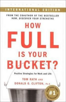 How Full is Your Bucket : Positive Strategies for Work and Life by Tom Rath