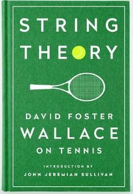 String Theory: David Foster Wallace On Tennis : A Library of America Special Publication by David Foster Wallace