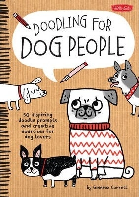 Doodling for Dog People : 50 Inspiring Doodle Prompts and Creative Exercises for Dog Lovers