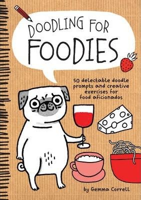 Doodling for Foodies : 50 Delectable Doodle Prompts and Creative Exercises for Food Aficionados