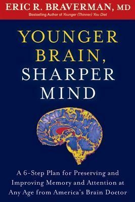 Younger Brain, Sharper Mind by Eric R. Braverma