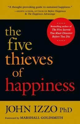 The Five Thieves of Happiness by John Izzo
