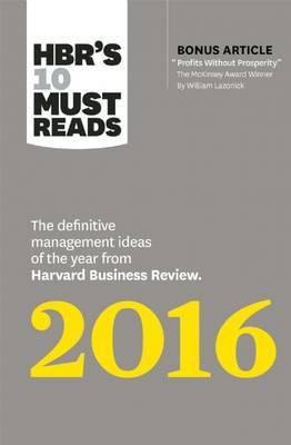 HBR's 10 Must Reads 2016 : The Definitive Management Ideas of the Year from Harvard Business Review  (HBR's 10 Must Reads)