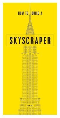 How to Build a Skyscraper by John Hill