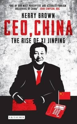 CEO, China : The Rise of Xi Jinping by Kerry Brown