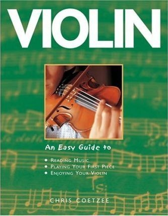Violin: An Easy Guide To Reading Music, Playing Your First Piece, Enjoying Your Violin (An Easy Guide to)