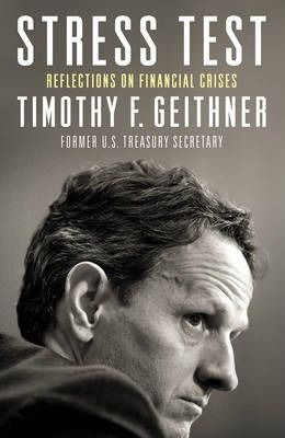 Stress Test : Reflections on Financial Crises by Timothy Geithner