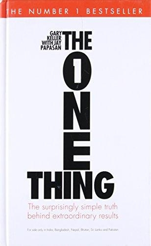 The One Thing : The Suprisingly Simple Truth Behind Extraordinary Results by Gary Keller