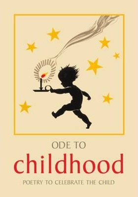 Ode to Childhood : Poetry collection to celebrate the child by Lucy Gray
