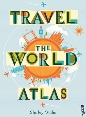 Travel the World Atlas by Shirley Willis , Illustrated by  Nick Hewetson