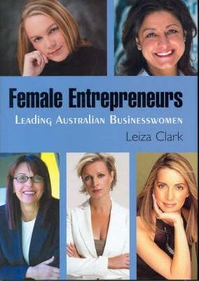 Female Entrepreneurs : Leading Australian Businesswomen by Leiza Clark