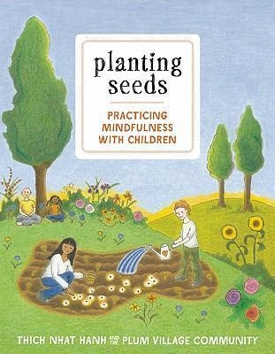 Planting Seeds: Practicing Mindfulness with Children by Thich Nhat Hanh