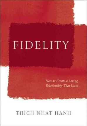 Fidelity: How to Create a Loving Relationship That Lasts by Thich Nhat Hanh