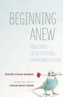 Beginning Anew: four steps to restoring communication by Chan Khong