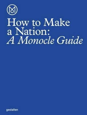 How to Make a Nation : A Monocle Guide