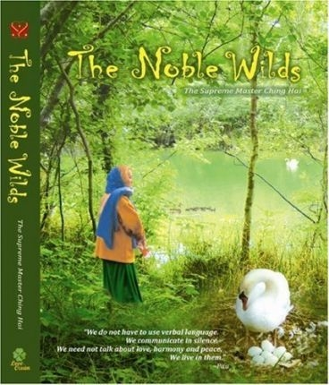The Noble Wilds by Supreme Master Ching Hai