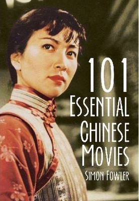 101 Essential Chinese Movies by Simon Fowler