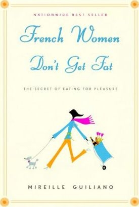 French Women Don't Get Fat The Secret of Eating for Pleasure